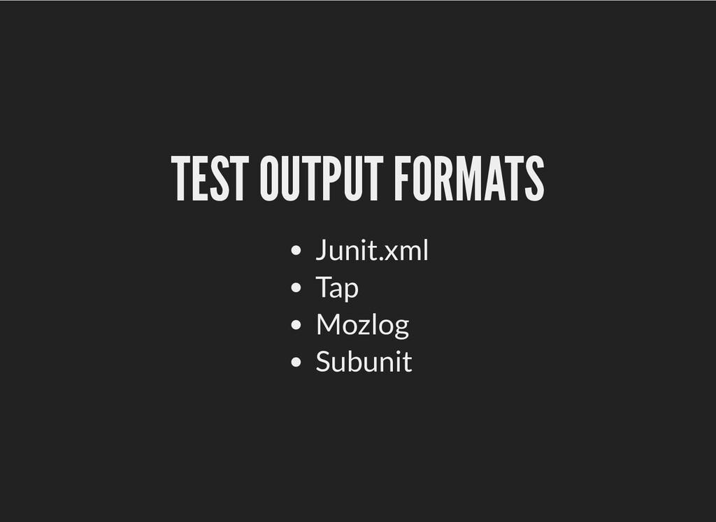 TEST OUTPUT FORMATS TEST OUTPUT FORMATS Junit.x...