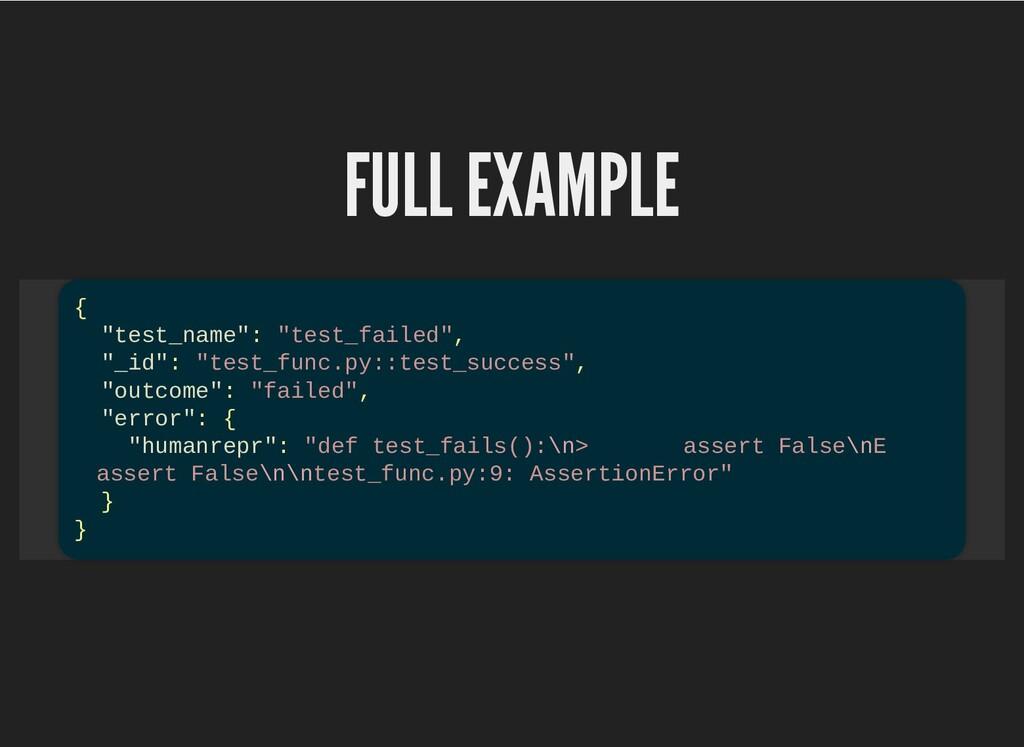 """FULL EXAMPLE FULL EXAMPLE { """"test_name"""": """"test_..."""