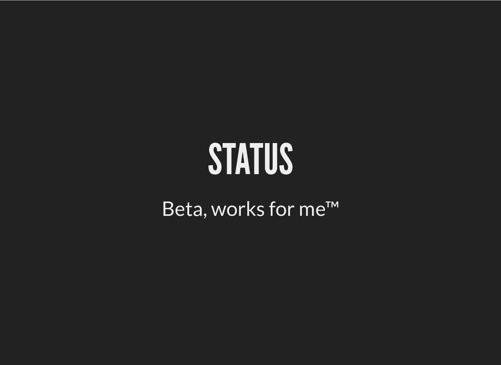 STATUS STATUS Beta, works for me™