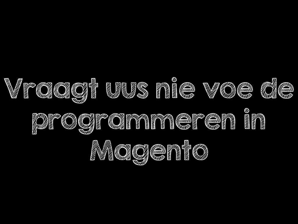 Vraagt uus nie voe de programmeren in Magento