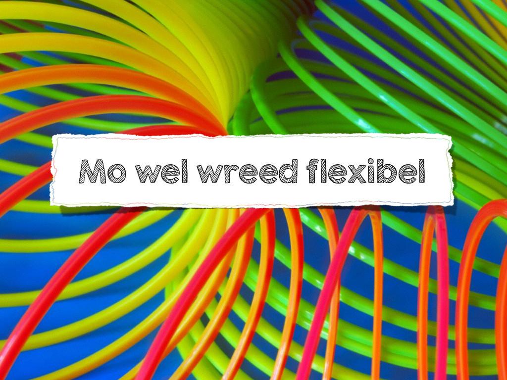 Mo wel wreed flexibel