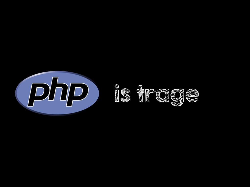 is trage