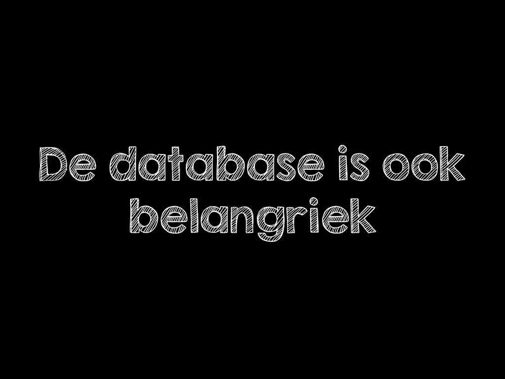 De database is ook belangriek