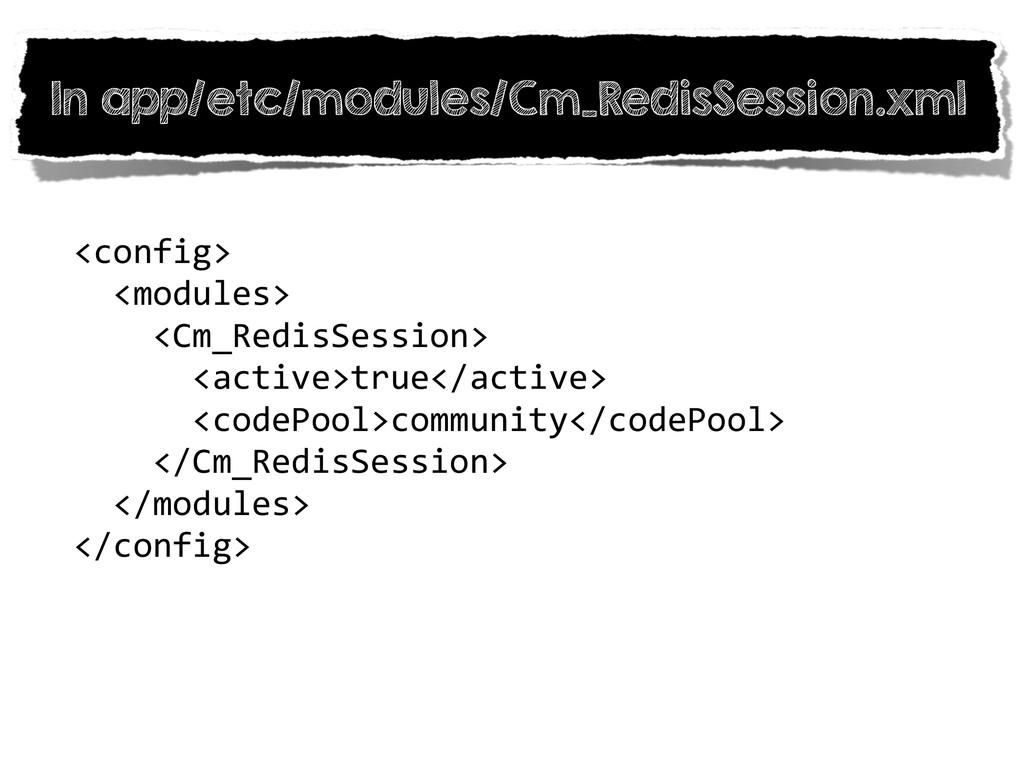In app/etc/modules/Cm_RedisSession.xml <config>...