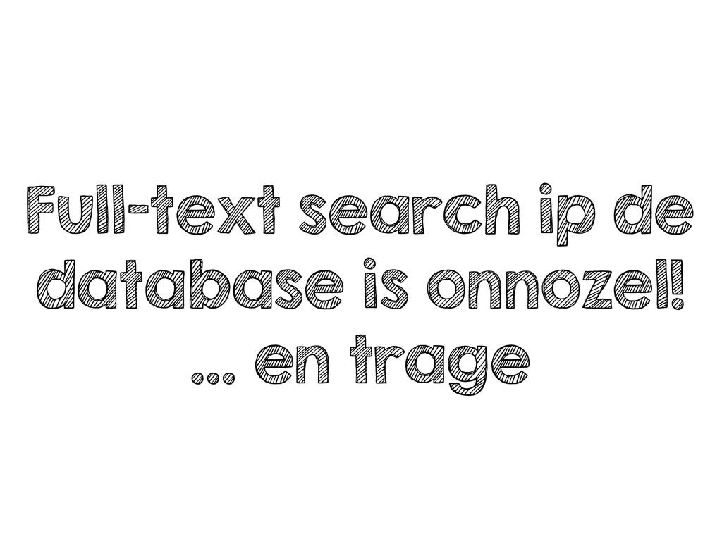 Full-text search ip de database is onnozel! … e...
