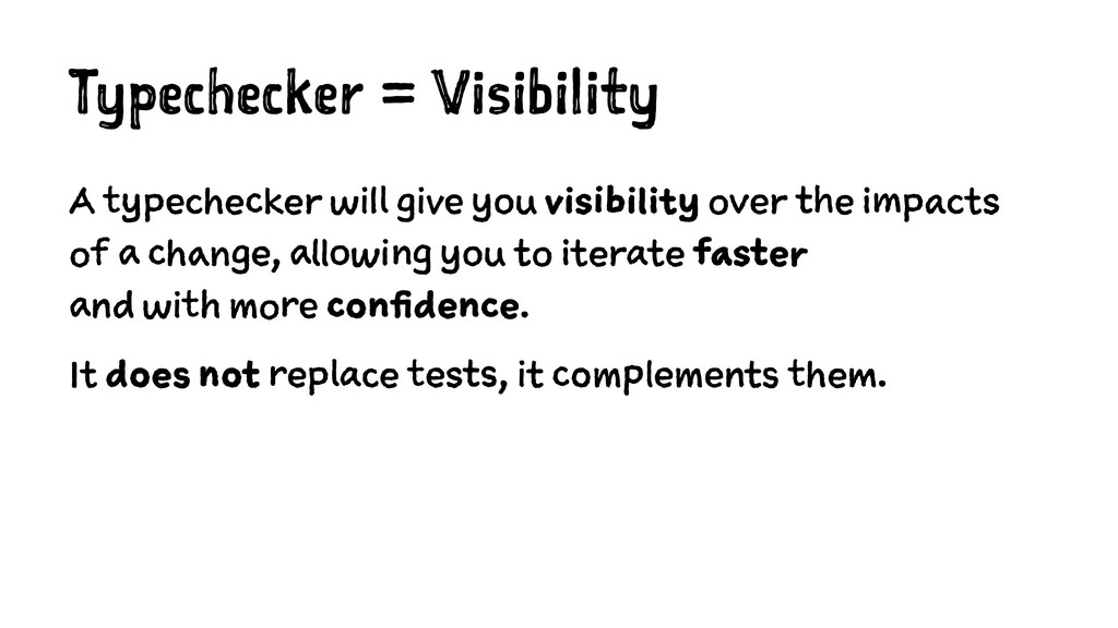 Typechecker = Visibility A typechecker will giv...