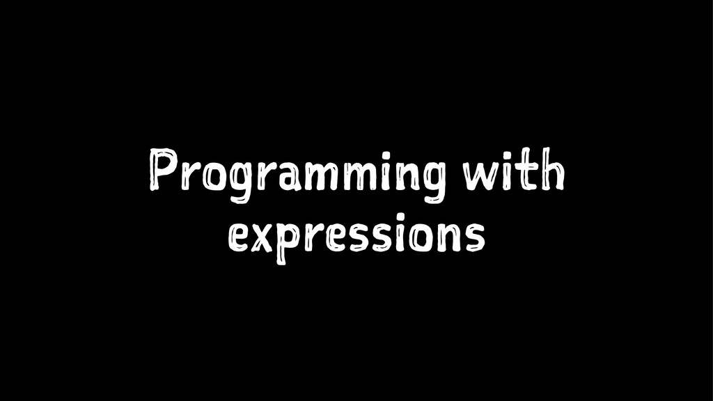 Programming with expressions