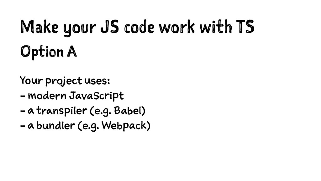 Make your JS code work with TS Option A Your pr...