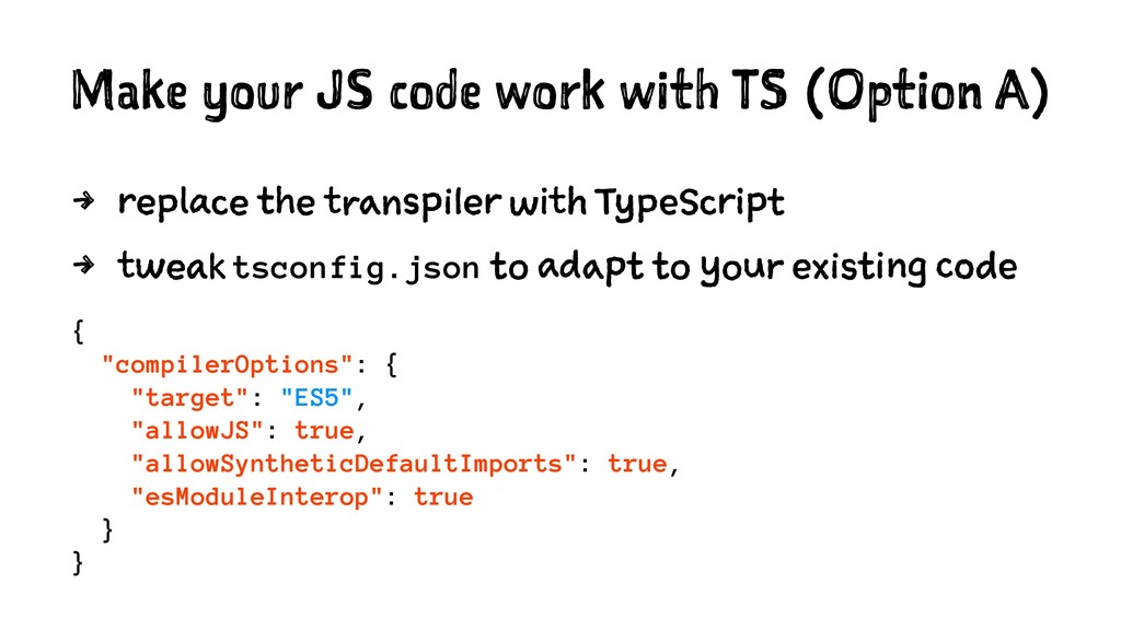 Make your JS code work with TS (Option A) 4 rep...