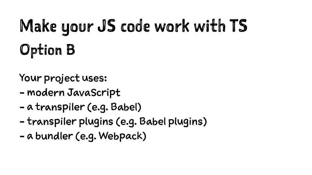 Make your JS code work with TS Option B Your pr...