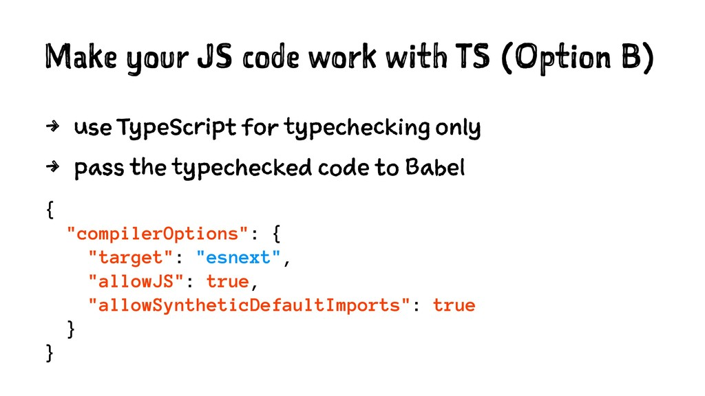Make your JS code work with TS (Option B) 4 use...