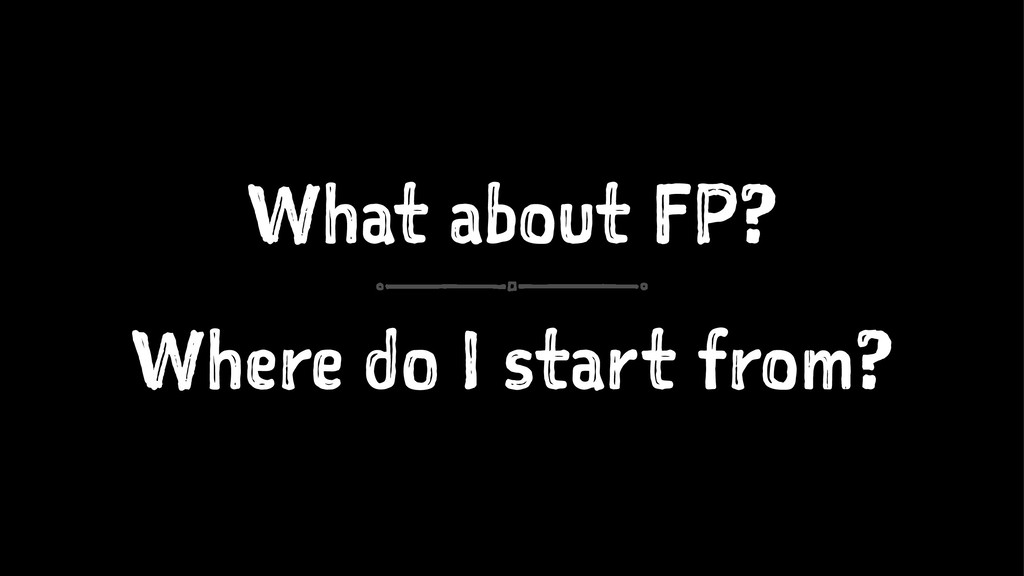 What about FP? Where do I start from?