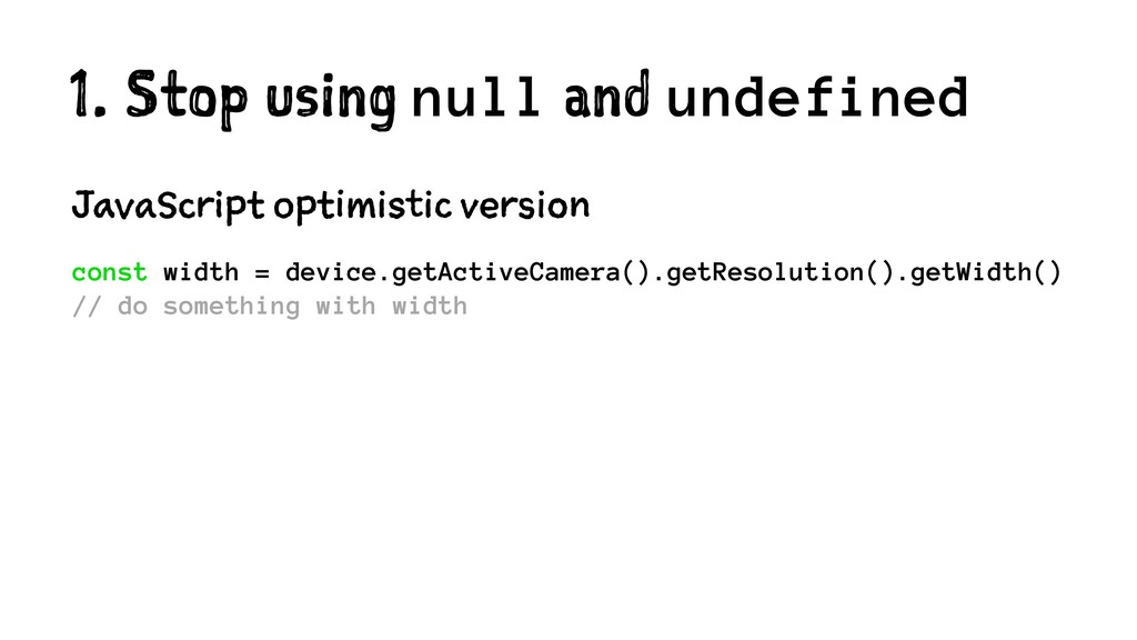 1. Stop using null and undefined JavaScript opt...