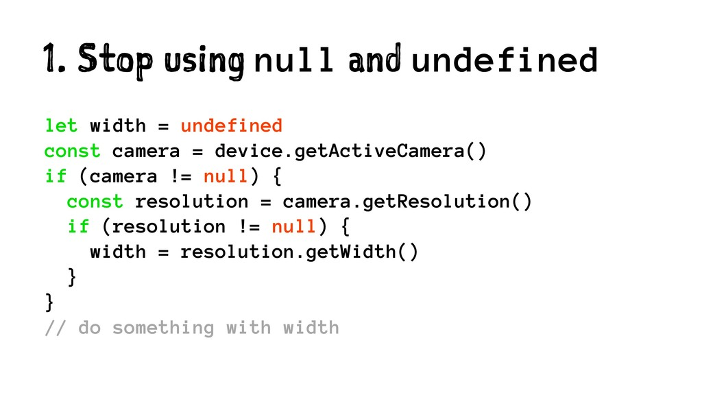 1. Stop using null and undefined let width = un...