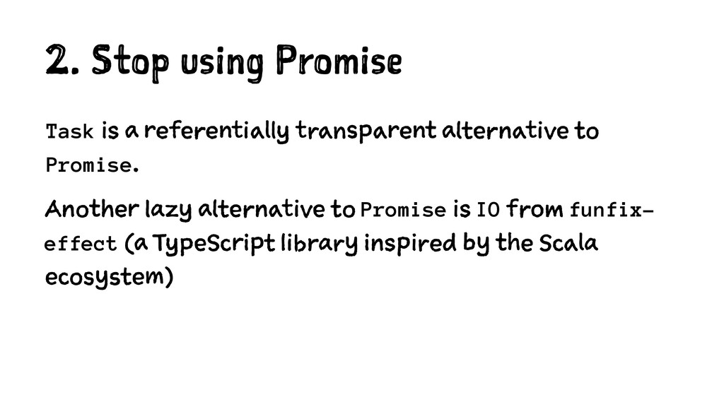 2. Stop using Promise Task is a referentially t...
