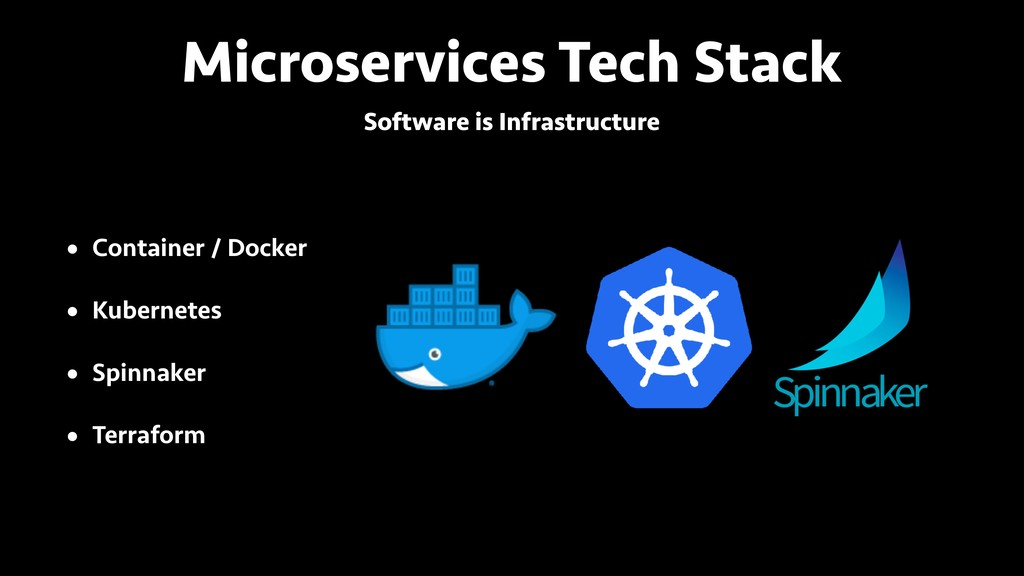 Microservices Tech Stack • Container / Docker •...