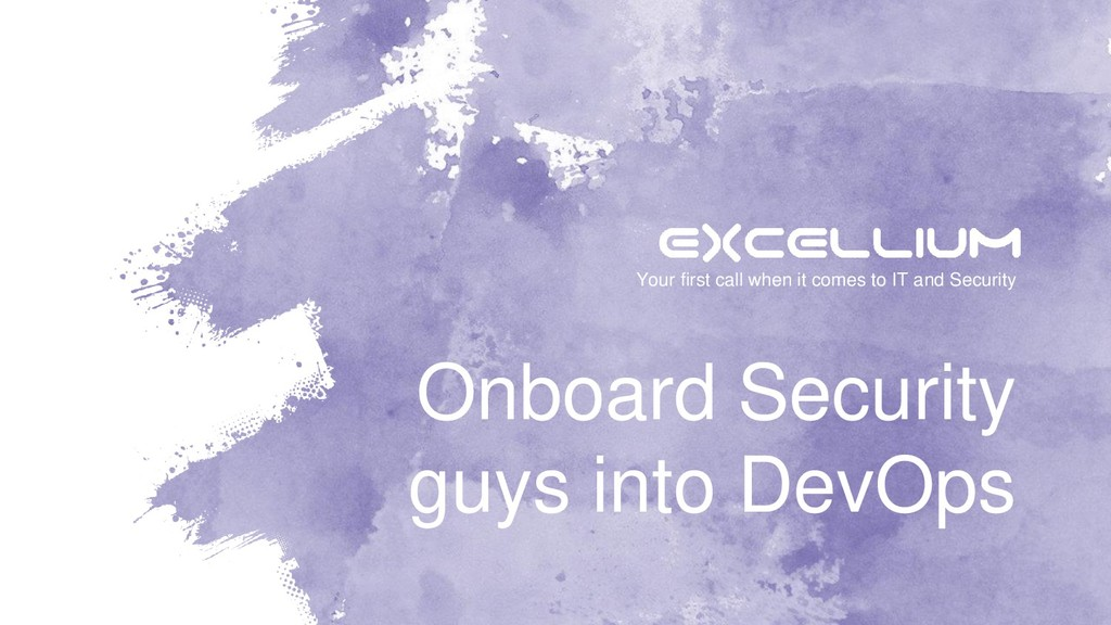 Onboard Security guys into DevOps Your first ca...