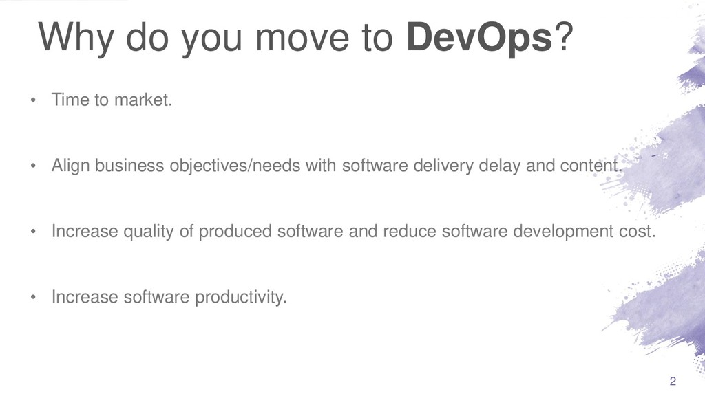 Why do you move to DevOps? • Time to market. • ...