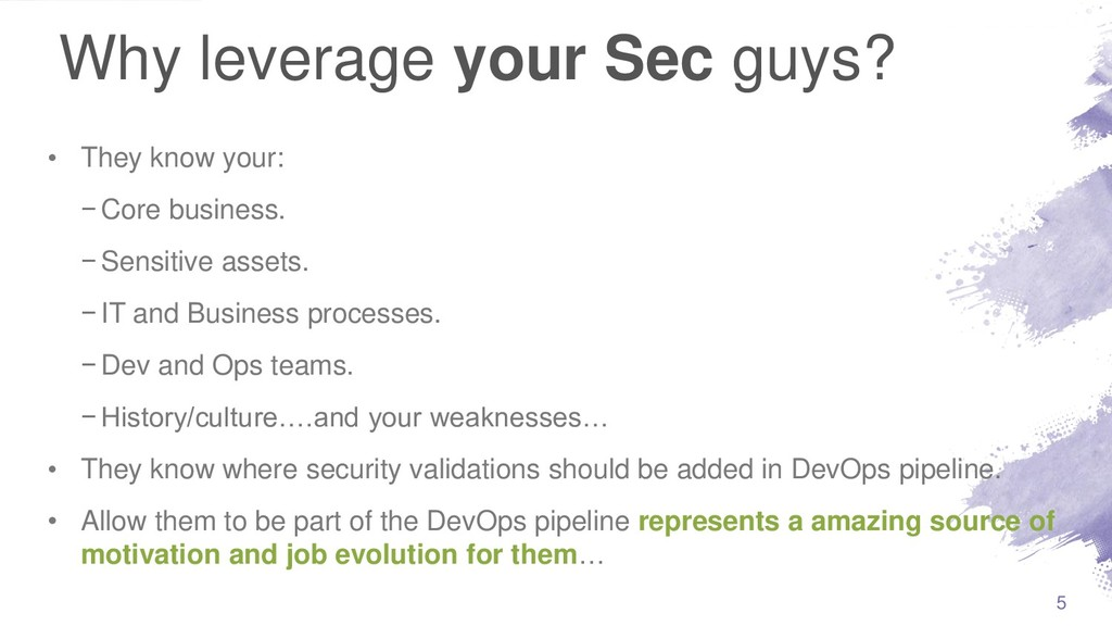 Why leverage your Sec guys? • They know your: −...