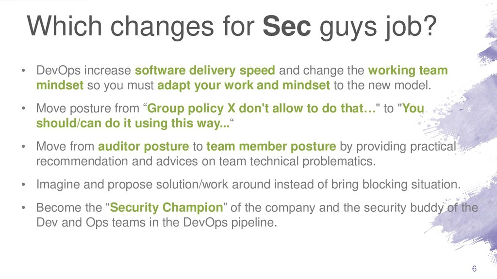 Which changes for Sec guys job? • DevOps increa...