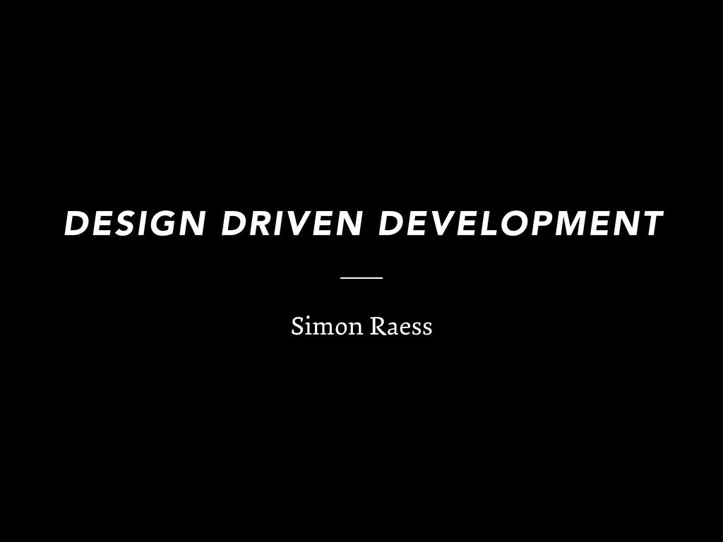 DESIGN DRIVEN DEVELOPMENT Simon Raess