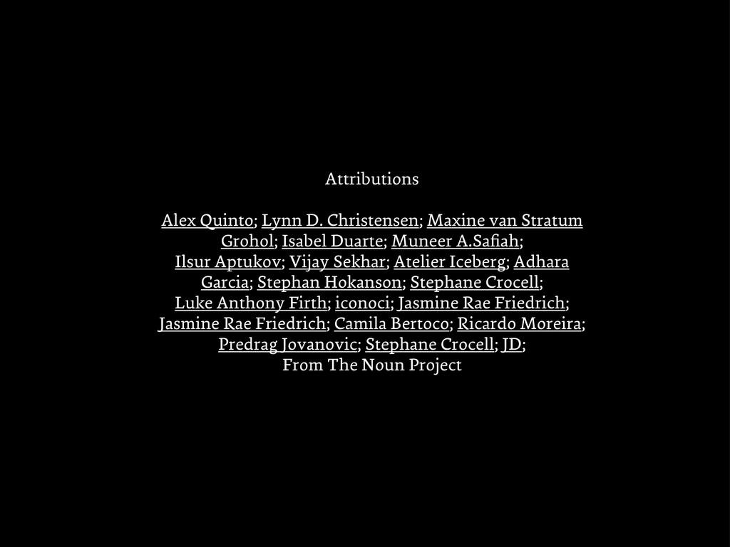 Attributions Alex Quinto; Lynn D. Christensen; ...
