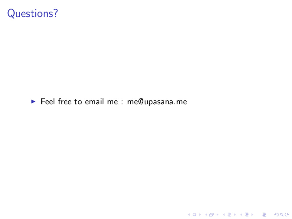 Questions? ◮ Feel free to email me : me@upasana...