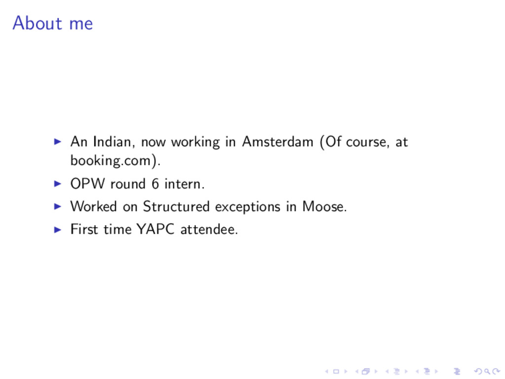 About me ◮ An Indian, now working in Amsterdam ...