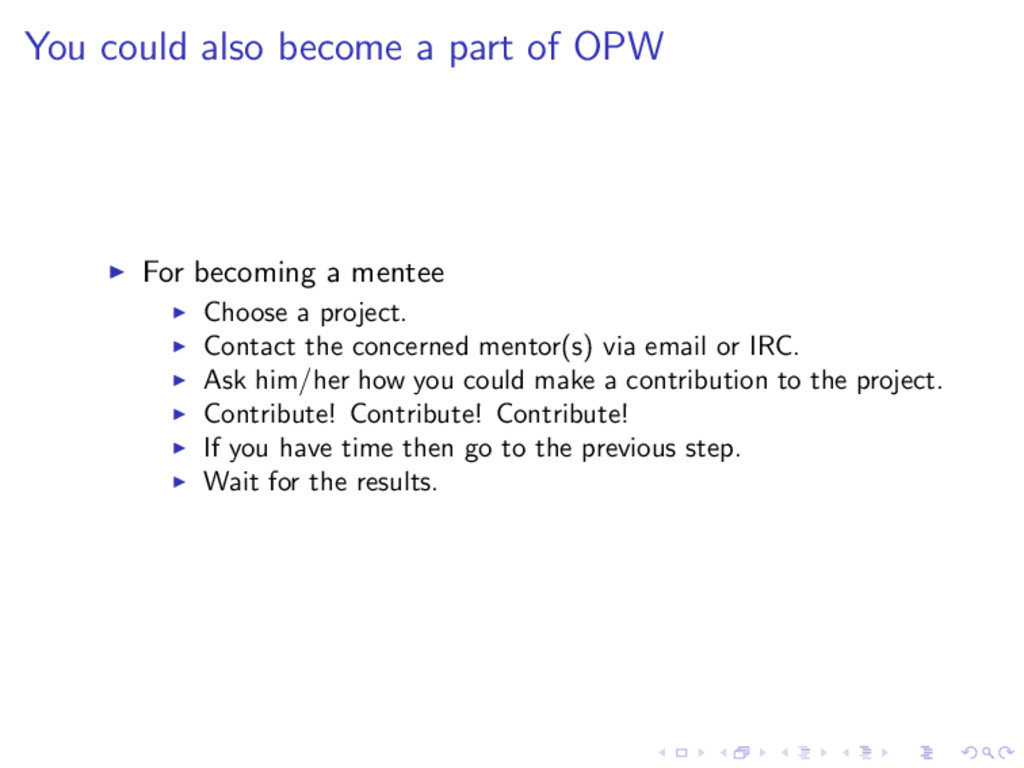 You could also become a part of OPW ◮ For becom...