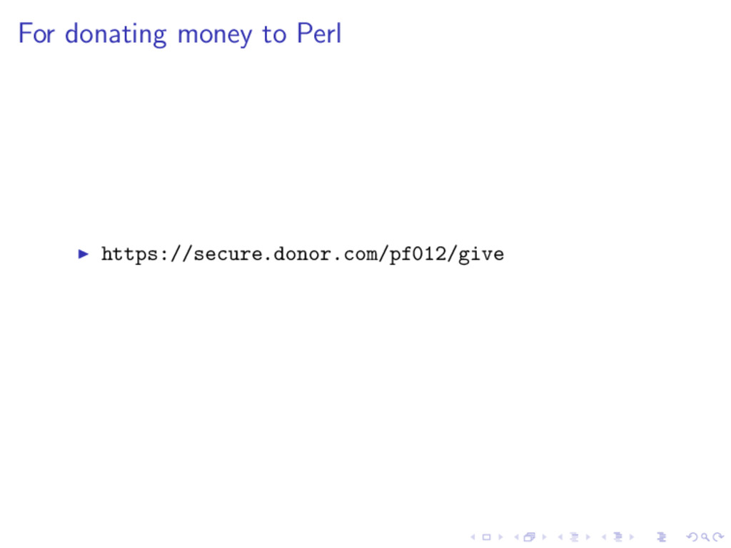 For donating money to Perl ◮ https://secure.don...
