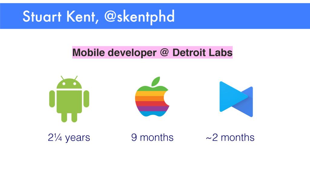 Stuart Kent, @skentphd Mobile developer @ Detro...