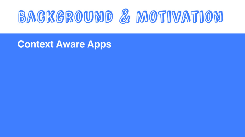 Context Aware Apps Background & Motivation