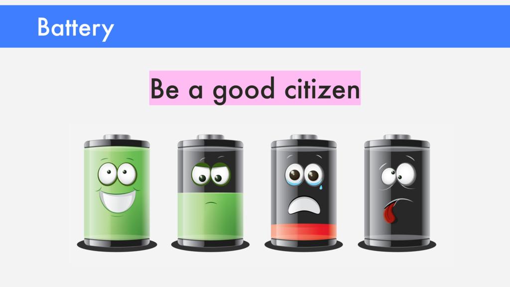 Battery Be a good citizen