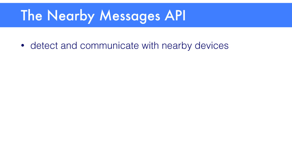• detect and communicate with nearby devices Th...