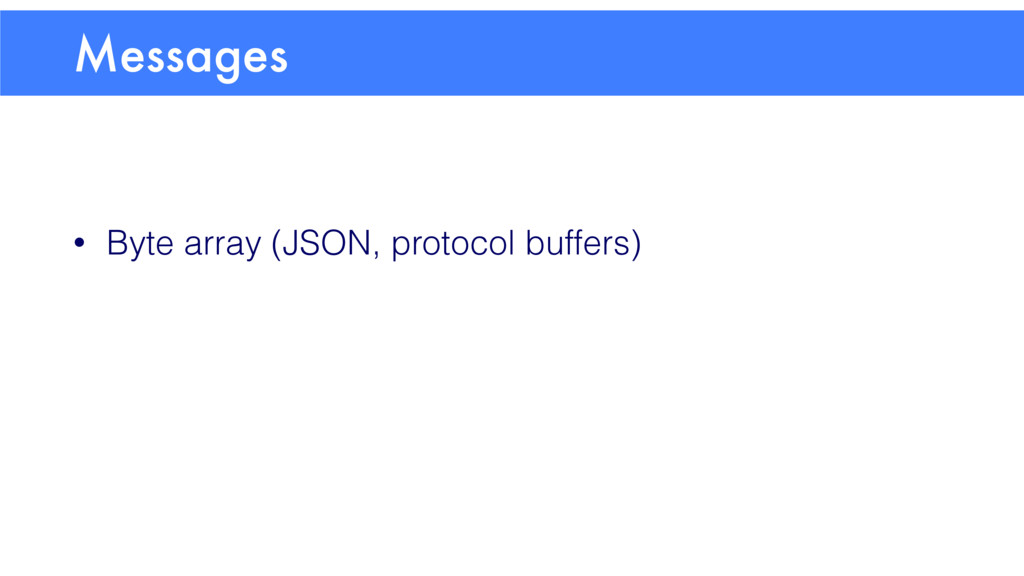 • Byte array (JSON, protocol buffers) • Reco iO...