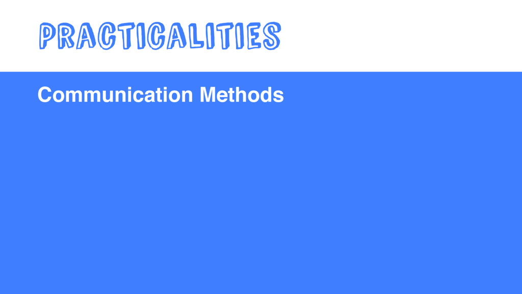 Communication Methods Practicalities