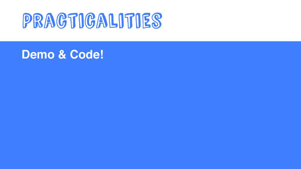 Demo & Code! Practicalities