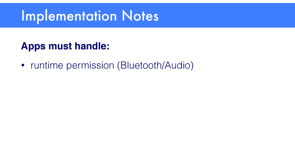 Apps must handle: • runtime permission (Bluetoo...