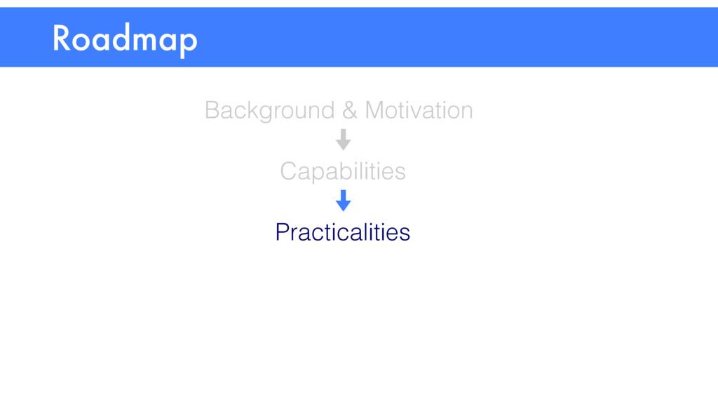 Roadmap Background & Motivation Practicalities ...
