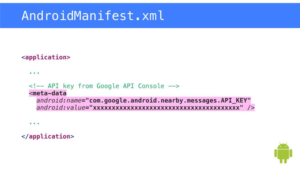 <application> ... <!-- API key from Google API...