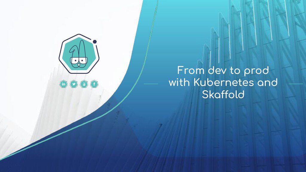 From dev to prod with Kubernetes and Skaffold