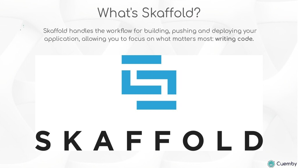 What's Skaffold? Skaffold handles the workflow f...