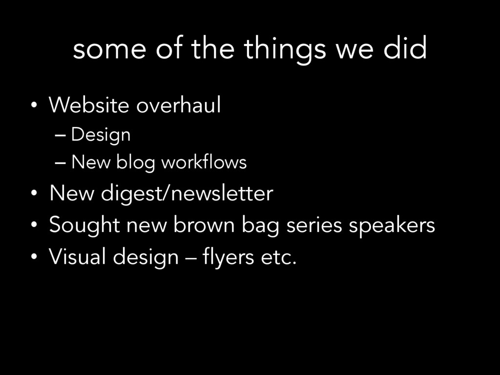 some of the things we did • Website overhaul –...