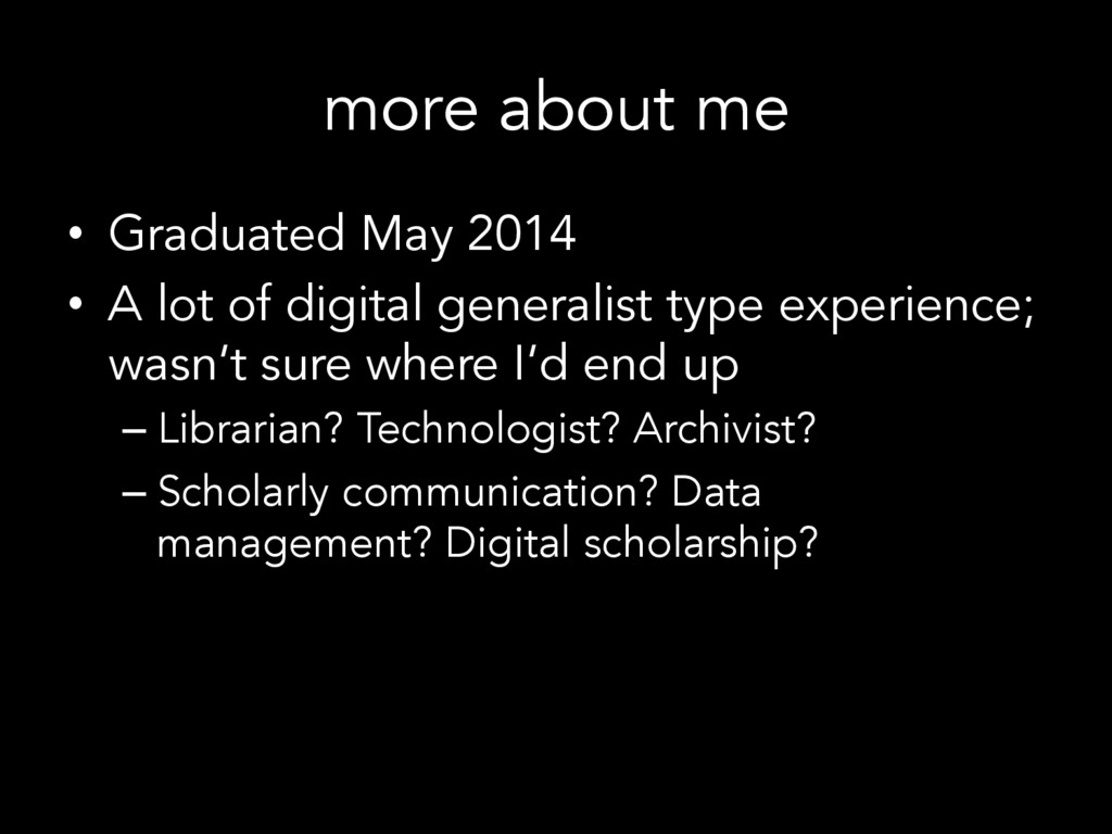 more about me • Graduated May 2014 • A lot of...