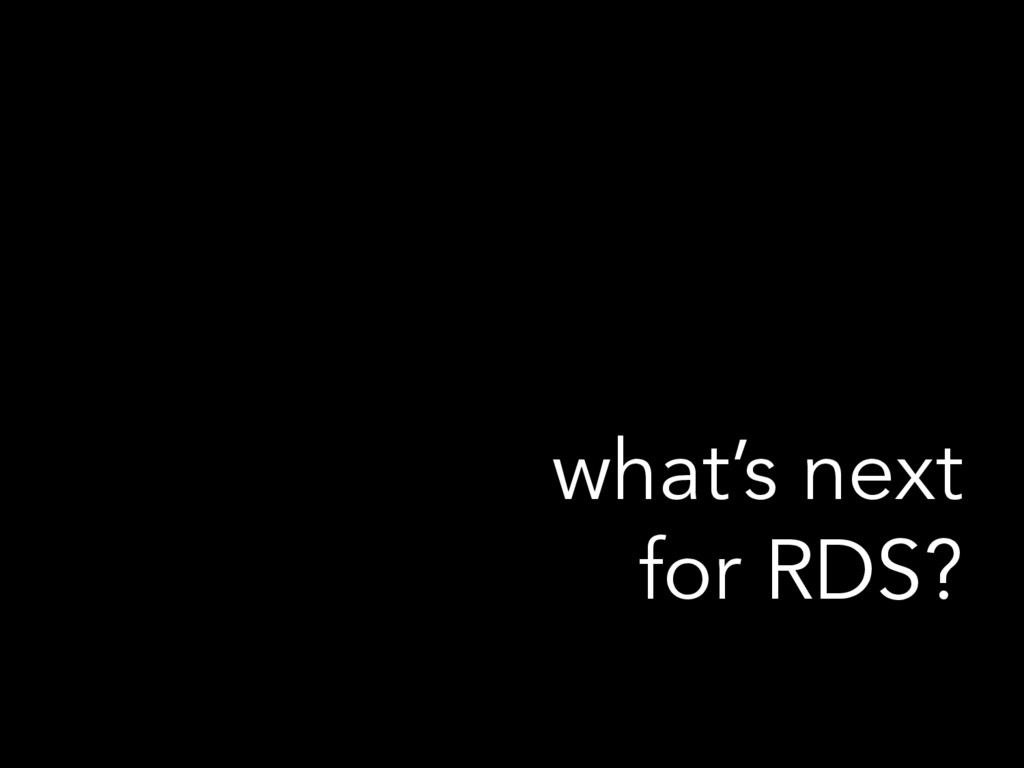 what's next for RDS?