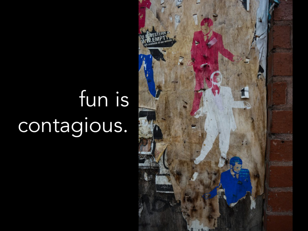 fun is contagious. .