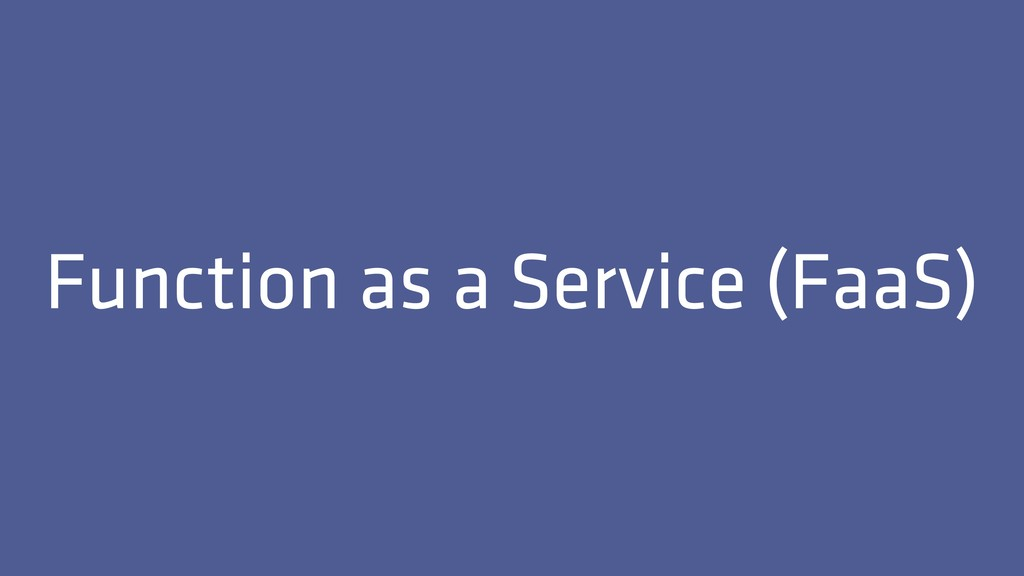 Function as a Service (FaaS)