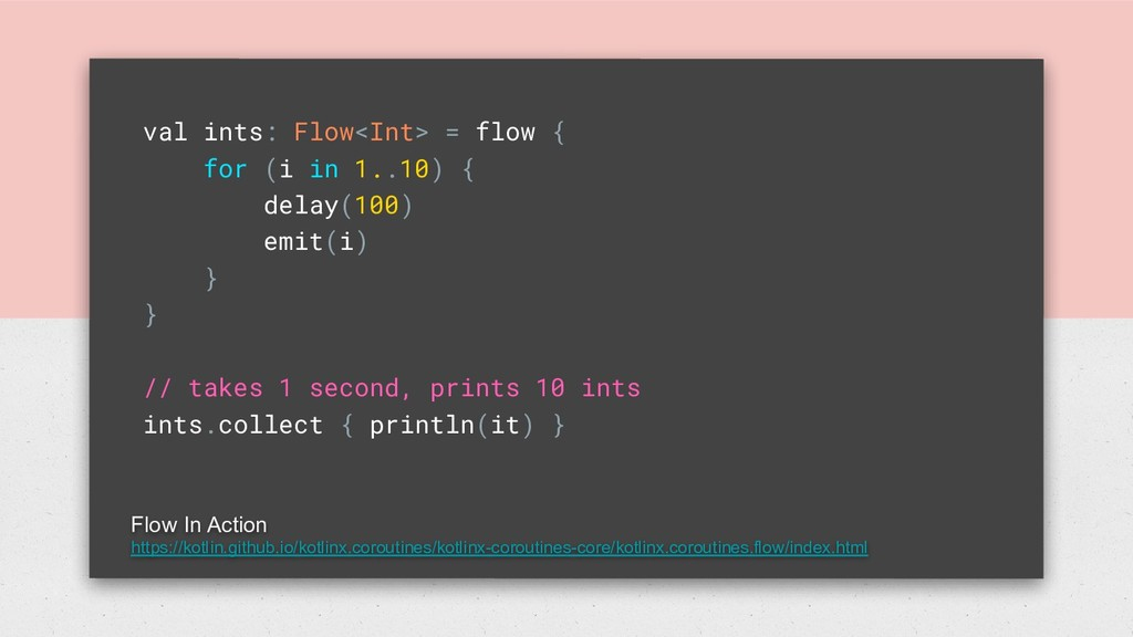 val ints: Flow<Int> = flow { for (i in 1..10) {...