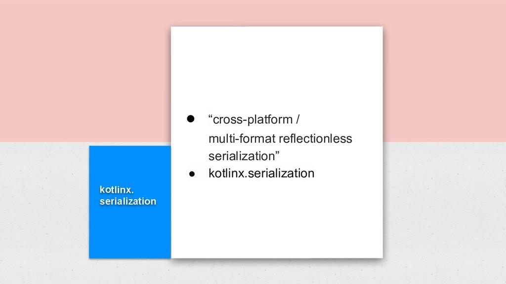 """kotlinx. serialization ● """"cross-platform / mult..."""