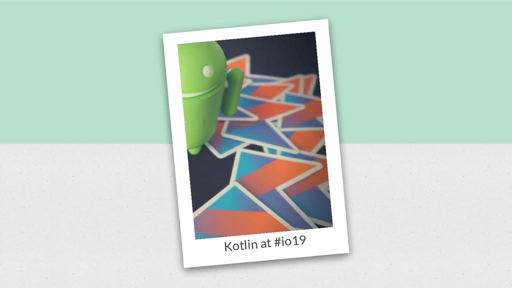 Kotlin at #io19